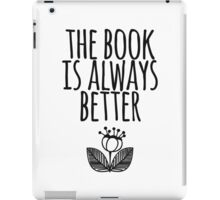 The Book Is Always Better iPad Case/Skin