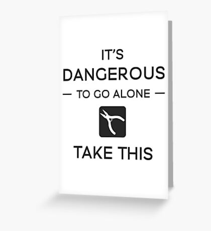 It's Dangerous To Go Alone Greeting Card