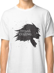Titans are Coming.. Classic T-Shirt