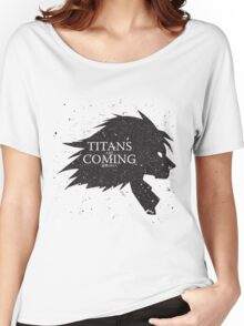 Titans are Coming.. Women's Relaxed Fit T-Shirt