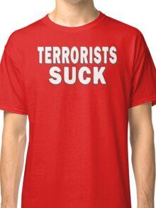 Terrorists Suck Classic T-Shirt