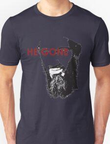 He Gone Unisex T-Shirt