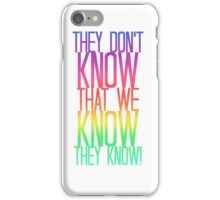 They Don't Know That We Know They Know! iPhone Case/Skin