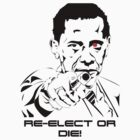 Re-elect or die! by mrmilkman