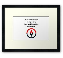 We travel not to escape life, but for life not to escape us Framed Print