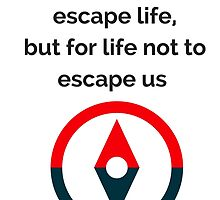 We travel not to escape life, but for life not to escape us by IdeasForArtists