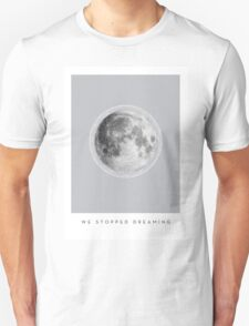 We Stopped Dreaming Unisex T-Shirt