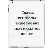 Travel is the only thing you buy that makes you richer iPad Case/Skin