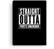 Straight Outta Parts Unknown Canvas Print