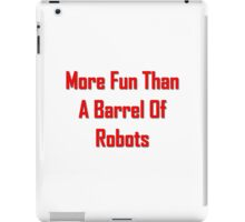 More Fun Than A Barrel Of Robts iPad Case/Skin