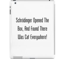 Schrodinger Opened The Box, And Found Cat Eveywhere! iPad Case/Skin