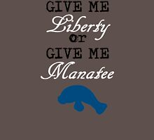 Give Me Liberty or Give Me Manatee Unisex T-Shirt