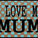 I LOVE MY MUM by Barbara Cannon  ART.. AKA Barbieville