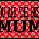 YOU ARE THE BEST MUM by Barbara Cannon  ART.. AKA Barbieville