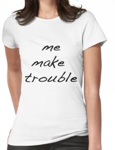 me make trouble Womens Fitted T-Shirt