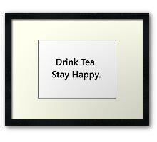 Drink Tea. Stay Happy. Framed Print