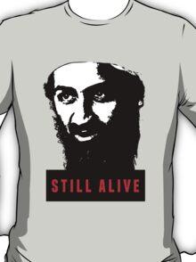 OSAMA BIN LADEN - STILL ALIVE T-Shirt T-Shirt