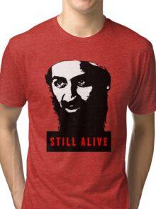 OSAMA BIN LADEN - STILL ALIVE T-Shirt Tri-blend T-Shirt