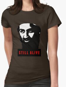 OSAMA BIN LADEN - STILL ALIVE T-Shirt Womens Fitted T-Shirt