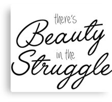 Beauty in the Struggle Canvas Print