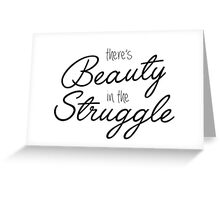 Beauty in the Struggle Greeting Card