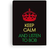 keep calm and listen to Bob  Canvas Print