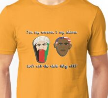 you say ossama, i say obama! Unisex T-Shirt
