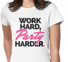 Work Hard, Party Harder Quote Womens Fitted T-Shirt
