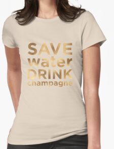 Save Water Drink Champagne  Womens Fitted T-Shirt
