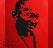 Mahatma Gandhi - First they ignore you... by Serge Averbukh