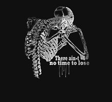 There ain't no time to lose... T-Shirt