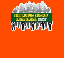 The public sucks! Fuck hope. Unisex T-Shirt