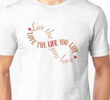 Live the life you love Unisex T-Shirt