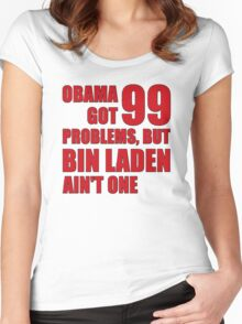 Obama Got 99 Problems, But Bin Laden Ain't One Women's Fitted Scoop T-Shirt