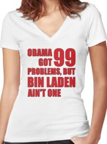 Obama Got 99 Problems, But Bin Laden Ain't One Women's Fitted V-Neck T-Shirt