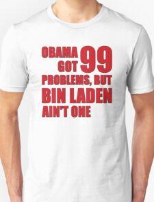 Obama Got 99 Problems, But Bin Laden Ain't One Unisex T-Shirt