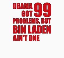 Obama Got 99 Problems, But Bin Laden Ain't One Unisex T-Shirt