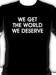 We Get The World We Deserve (True Detective) T-Shirt