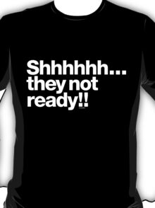 Shhhh... They not ready!! Be Dope Anyway Helvetica Gear T-Shirt