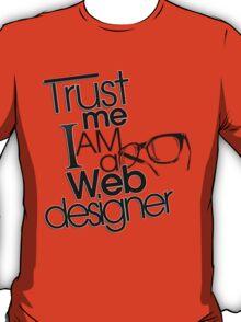 Trust Me I am a Web Designer T-Shirt