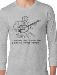 Banjo: Enjoy it Inbreds! Long Sleeve T-Shirt