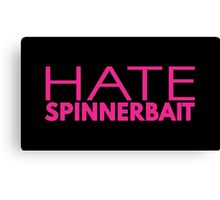 Hate Spinnerbait (Pink Text) Canvas Print