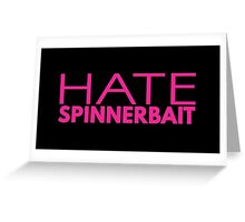 Hate Spinnerbait (Pink Text) Greeting Card