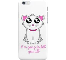 I'm going to kill you all iPhone Case/Skin