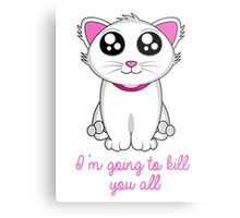 I'm going to kill you all Metal Print