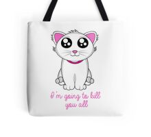 I'm going to kill you all Tote Bag