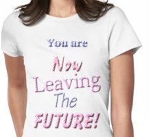 You Are Now Leaving The Future! Womens Fitted T-Shirt