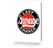 Last Garage Chance vintage sign reproduction Greeting Card