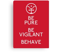 Be Pure, Be Vigilant, Behave Canvas Print