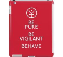 Be Pure, Be Vigilant, Behave iPad Case/Skin